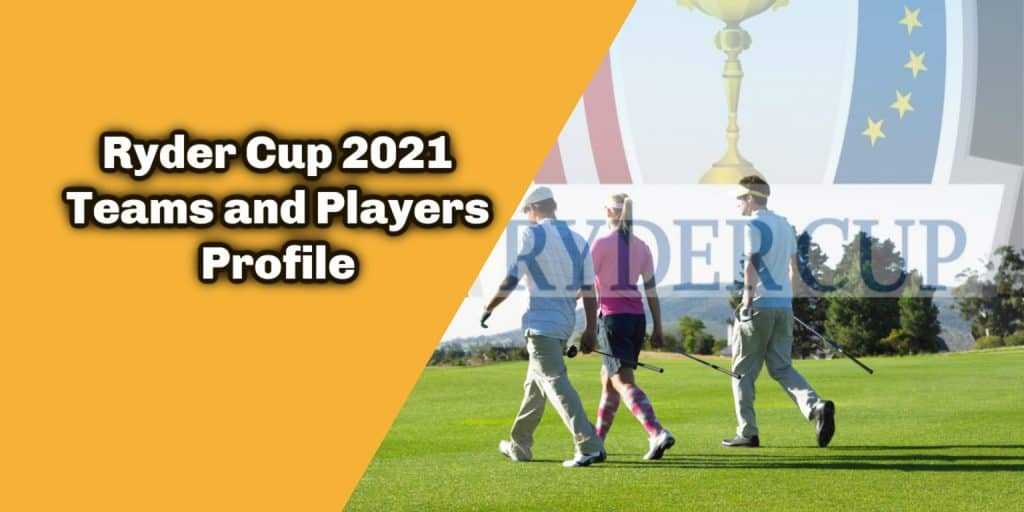 Ryder Cup 2021 Teams and Players Profile