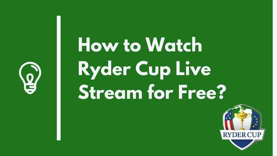 How to Watch Ryder Cup 2021 Live Stream for Free?